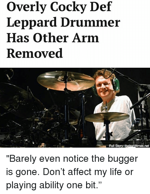 overly cocky def leppard drummer has other arm removed full 24613261 ✅ 25 best memes about drummer drummer memes
