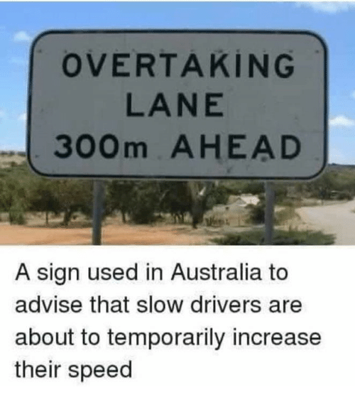 Memes, Australia, and 🤖: OVERTAKİNG  LANE  300m AHEAD  A sign used in Australia to  advise that slow drivers are  about to temporarily increase  their speed