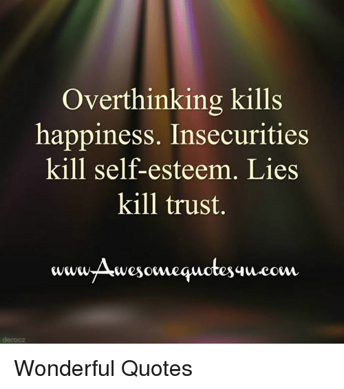 Overthinking Kills Happiness Insecurities Kill Self-Esteem