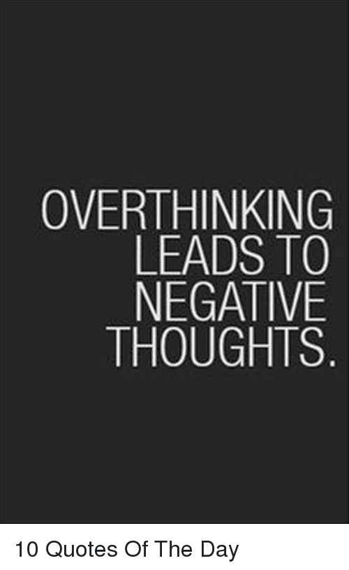 Overthinking Leads To Negative Thoughts 10 Quotes Of The Day