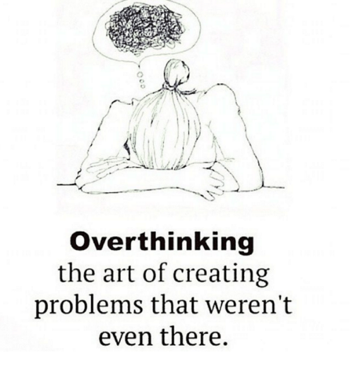 https://pics.me.me/overthinking-the-art-of-creating-problems-that-werent-even-there-8692683.png