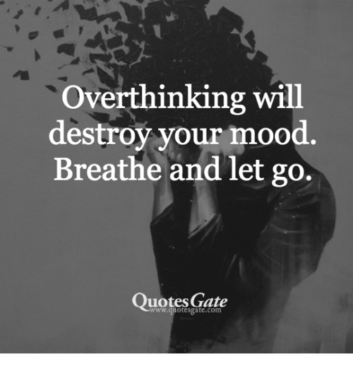 Mood Quotes Overthinking Will Destroy Your Mood Breathe and Let Go Quotes Gate  Mood Quotes