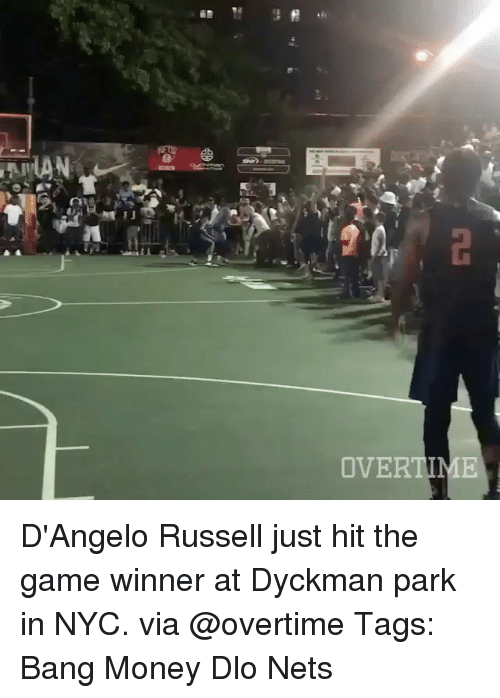 Memes, Money, and The Game: OVERTIME D'Angelo Russell just hit the game winner at Dyckman park in NYC. via @overtime Tags: Bang Money Dlo Nets