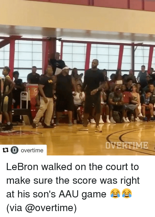 Sports, Aau, and Game: OVERTIME  t1 O overtime  C) overtime LeBron walked on the court to make sure the score was right at his son's AAU game 😂😂 (via @overtime)