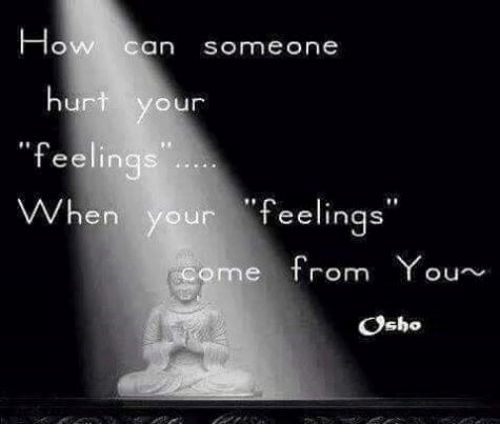 Ow Can Someone Hurt Our Feelin When Your Feeling Come From Ou Osho