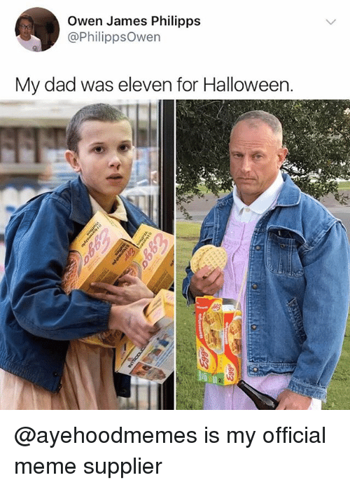 Dad, Halloween, and Meme: Owen James Philipps  @PhilippsOwen  My dad was eleven for Halloween. @ayehoodmemes is my official meme supplier