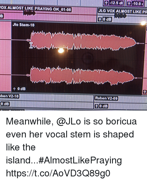 JLo, Memes, and Stem: OX ALMOST LIKE PRAYING OK 01-08  JLG VOX ALMOST LIKE PR  Jio Stem-10  Ruben V2-09  ben V2-10  0 dB  0 dB Meanwhile, @JLo is so boricua even her vocal stem is shaped like the island...#AlmostLikePraying https://t.co/AoVD3Q89g0