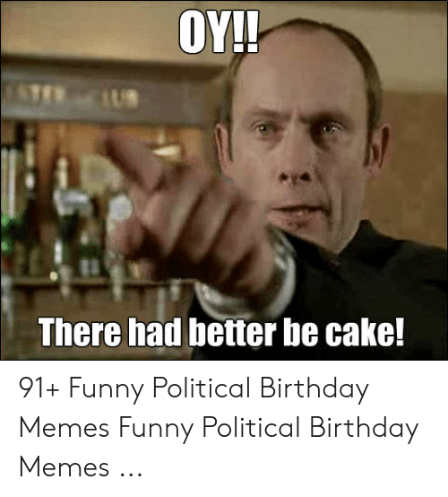 Birthday Funny And Memes OY There Had Better Be Cake 91
