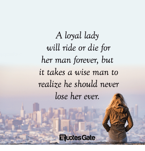 Oyal Lady Will Ride Or Die For Her Man Forever But It Takes A Wise