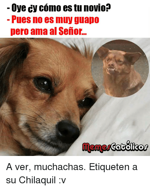 oye cy como es tu novio pues no es muy 23581641 ✅ 25 best memes about chilaquil chilaquil memes