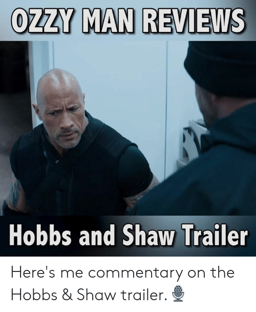 Memes, Reviews, and 🤖: OZZY MAN REVIEWS  Hobbs and Shaw Trailer Here's me commentary on the Hobbs & Shaw trailer.🎙