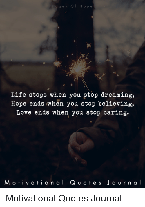 P A G E S Of Life Stops When You Stop Dreaming Hope Ends When You