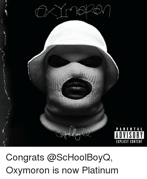 Memes, Oxymoron, and 🤖: P A R E N T A L  ADVISORY  EXPLICIT CONTENT Congrats @ScHoolBoyQ, Oxymoron is now Platinum