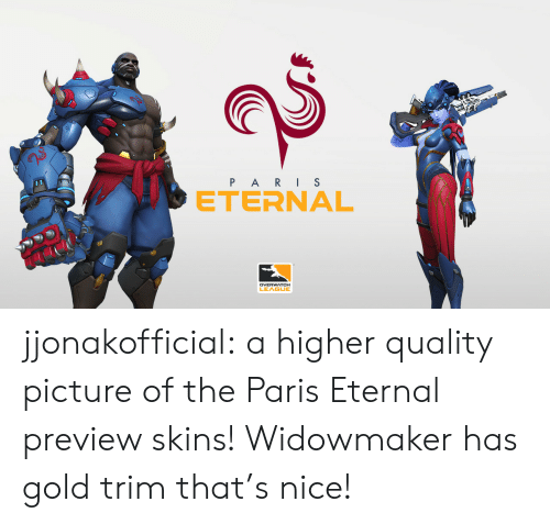 Tumblr, Blog, and Http: P A RIS  ETERNAL  DVERWATCH  LEAGUE jjonakofficial:  a higher quality picture of the Paris Eternal preview skins! Widowmaker has gold trim that's nice!