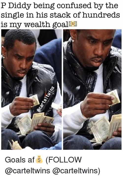 Af, Confused, and Goals: P Diddy being confused by the  single in his stack of hundreds  is my wealth goal Goals af💰 (FOLLOW @carteltwins @carteltwins)