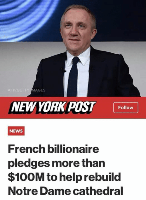 Memes, News, and Help: P/GETTY MAGES  NEWYORK POST Follow  NEWS  French billionaire  pledges more than  $100M to help rebuild  Notre Dame cathedral