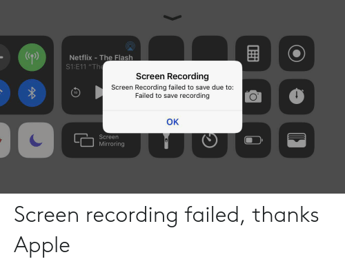 "Apple, Netflix, and The Flash: p)  Netflix -The Flash  S1:E11 ""The  Screen Recording  Screen Recording failed to save due to:  Failed to save  10  recording  OK  Screen  Mirroring Screen recording failed, thanks Apple"