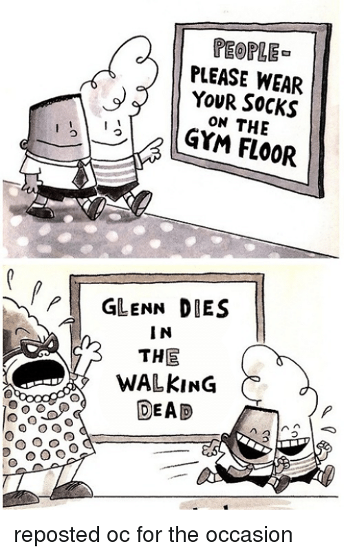 Dank Memes, Repost, and Dead: P O O O  PEOPLE  PLEASE WEAR  YOUR SOCKS  13 ON THE  FLOOR  GLENN DIES  IN  THE  DEAD reposted oc for the occasion