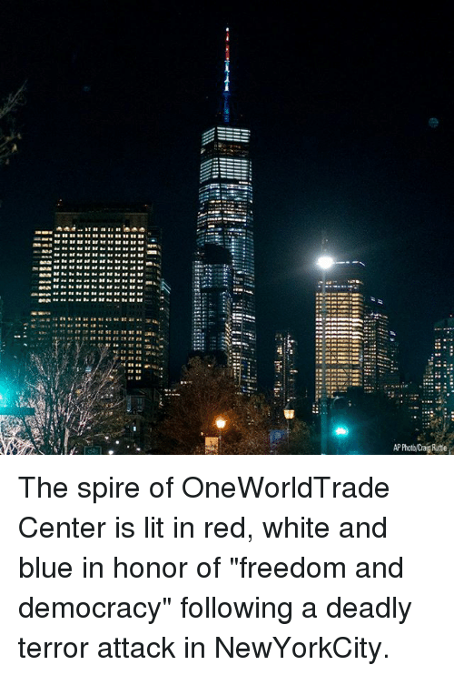 """Lit, Memes, and Blue: P Photo/Crag Ruttle The spire of OneWorldTrade Center is lit in red, white and blue in honor of """"freedom and democracy"""" following a deadly terror attack in NewYorkCity."""