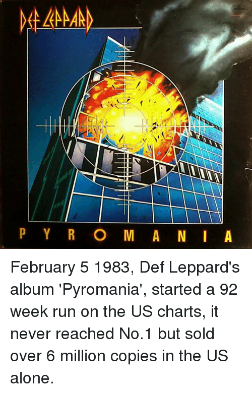 Memes, 🤖, and Def Leppard: P Y R O M A N I A February 5 1983, Def Leppard's album 'Pyromania', started a 92 week run on the US charts, it never reached No.1 but sold over 6 million copies in the US alone.