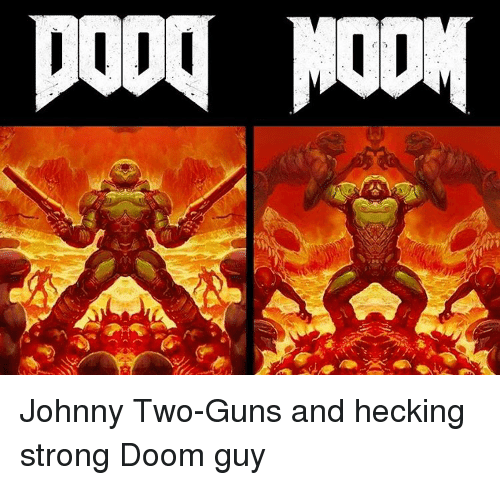P000 Moon 帥 Johnny Two Guns And Hecking Strong Doom Guy Meme On Me Me