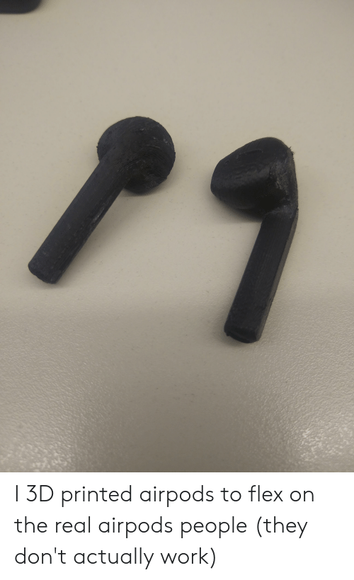 P1 I 3d Printed Airpods To Flex On The Real Airpods People They