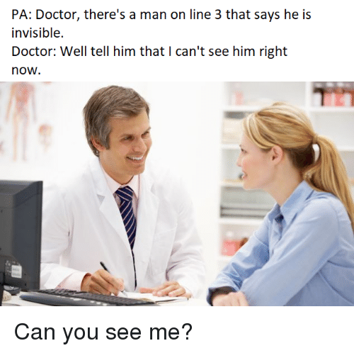 PA Doctor There's a Man on Line 3 That Says He Is Invisible Doctor