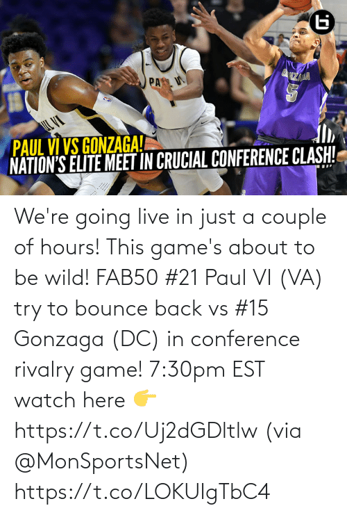 Memes, Game, and Games: PA N  ZAJA  IL VE  PAUL VI VS GONZAGA!  NATION'S ELITE MEET IN CRUCIAL CONFERENCE CLASH! We're going live in just a couple of hours! This game's about to be wild!  FAB50 #21 Paul VI (VA) try to bounce back vs #15 Gonzaga (DC) in conference rivalry game!  7:30pm EST watch here 👉 https://t.co/Uj2dGDltlw  (via @MonSportsNet) https://t.co/LOKUIgTbC4