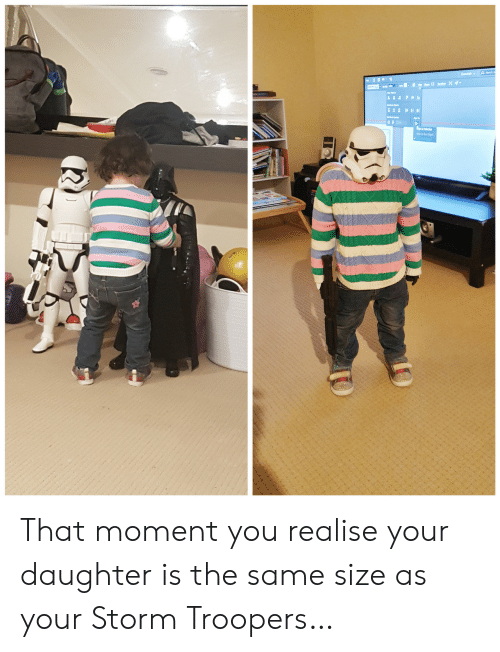 Storm, Daughter, and Moment: PAAFOR  t d That moment you realise your daughter is the same size as your Storm Troopers…