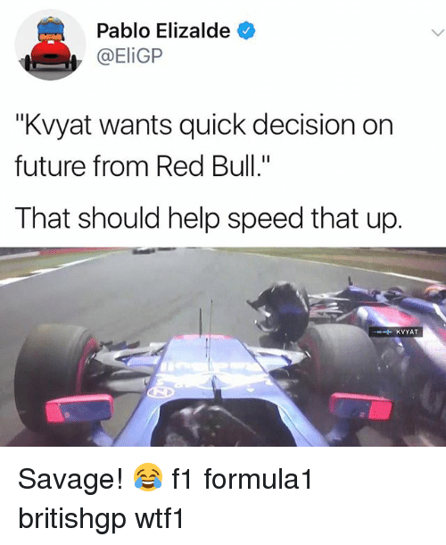 """Future, Memes, and Red Bull: Pablo Elizalde  @EliGP  """"Kvyat wants quick decision on  future from Red Bull.""""  That should help speed that up.  KVYAT Savage! 😂 f1 formula1 britishgp wtf1"""