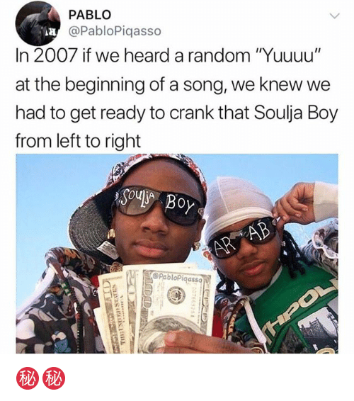 "Memes, Soulja Boy, and Crank That: PABLO  @PabloPiqasso  In 2007 if we heard a random ""Yuuuu""  at the beginning of a song, we knew we  had to get ready to crank that Soulja Boy  from left to right  Soul Boy  RB  OPabloPiqass ㊙️㊙️"
