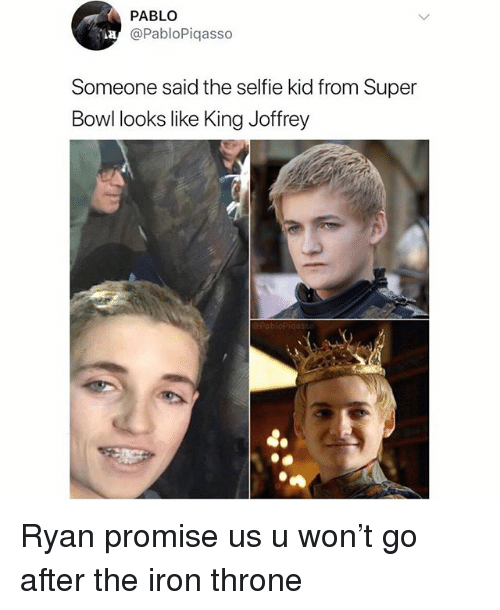 Memes, Selfie, and Super Bowl: PABLO  @PabloPiqasso  Someone said the selfie kid from Super  Bowl looks like King Joffrey Ryan promise us u won't go after the iron throne
