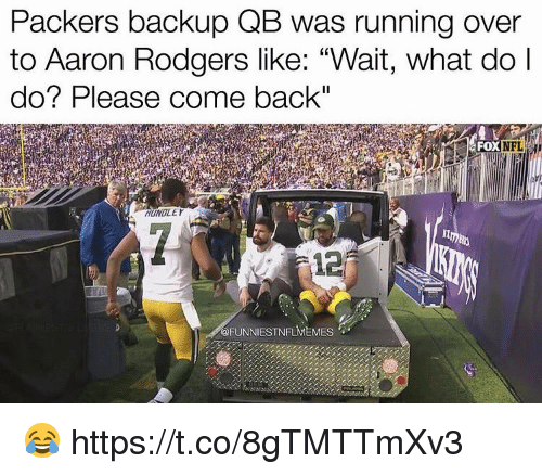 "Aaron Rodgers, Football, and Nfl: Packers backup QB was running over  to Aaron Rodgers like: ""Wait, what do l  do? Please come back""  FOX  FOXNFL  HUNOLE  12  FUNNIESTNFLMEMESS 😂 https://t.co/8gTMTTmXv3"