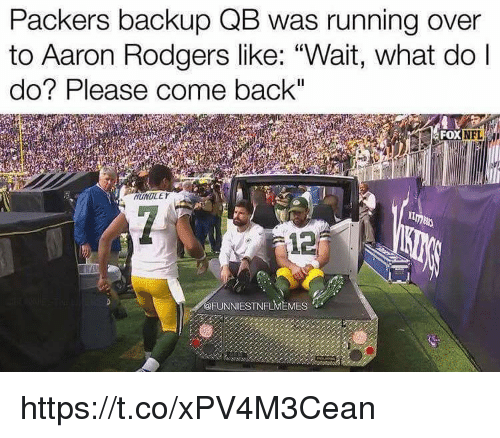 "Aaron Rodgers, Memes, and Packers: Packers backup QB was running over  to Aaron Rodgers like: ""Wait, what do l  do? Please come back  FOX  HUNOLE  12  @FUNNIESTNFLMEMES https://t.co/xPV4M3Cean"