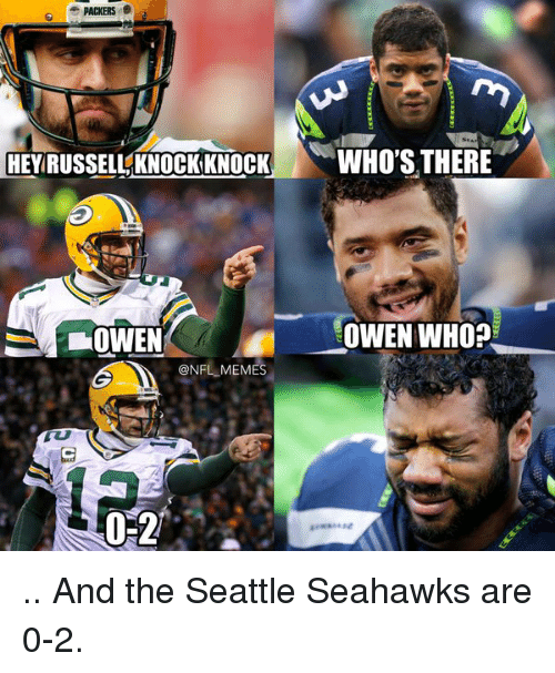 Football, Meme, and Memes: PACKERS e  HEY RUSSELL KNOCK KNOCK  WHO'S THERE  OWEN WHO?  LOWEN  @NFL MEMES  0-2 .. And the Seattle Seahawks are 0-2.