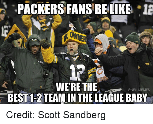 Nfl, Team, and Scott: PACKERS FANS BE LIKE  18  WERE THE  ONFLLMEMES  BEST 1-2 TEAM IN THE LEAGUE BABY Credit: Scott Sandberg