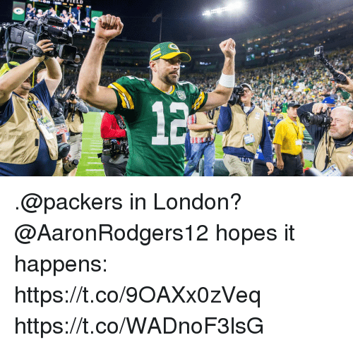 Memes, London, and Packers: .@packers in London?  @AaronRodgers12 hopes it happens: https://t.co/9OAXx0zVeq https://t.co/WADnoF3lsG