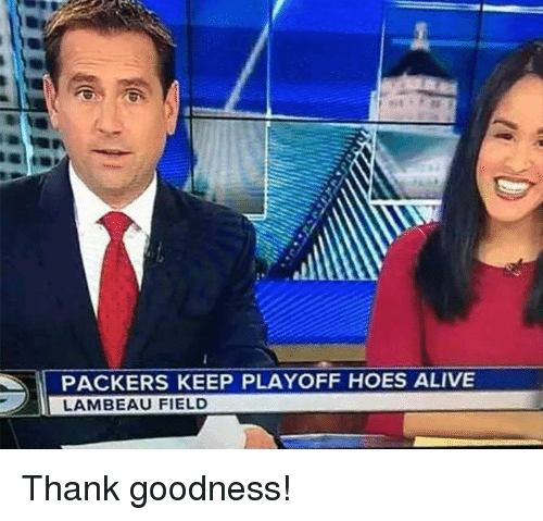 Alive, Hoes, and Nfl: PACKERS KEEP PLAYOFF HOES ALIVE  LAMBEAU FIELD Thank goodness!