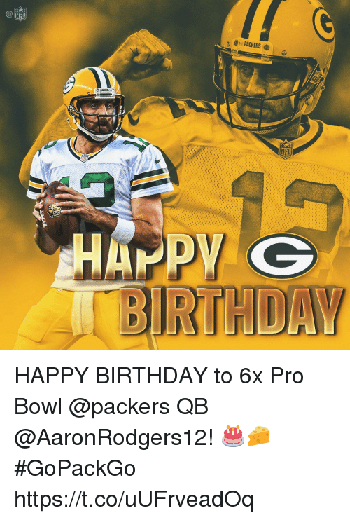 Birthday, Memes, and Happy Birthday: PACKERS  NEL  RTHDAV HAPPY BIRTHDAY to 6x Pro Bowl @packers QB @AaronRodgers12! 🎂🧀  #GoPackGo https://t.co/uUFrveadOq