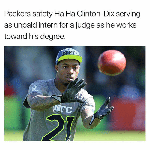 Memes, Packers, and 🤖: Packers safety Ha Ha Clinton-Dix serving  as unpaid intern for a judge as he works  toward his degree.  C
