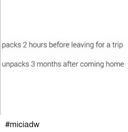 5f23b1b39f Packs 2 Hours Before Leaving for a Trip Unpacks 3 Months After ...