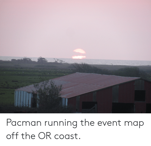 Pacman, Running, and Map: Pacman running the event map off the OR coast.