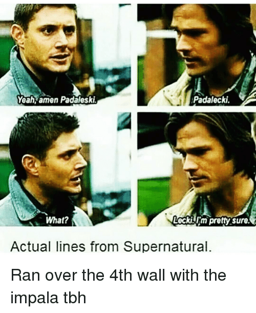 Memes, Tbh, and 🤖: Padalecki.  Yeah, amen Padaleski  What?  DeckL m pretty sure.  Actual lines from Supernatural. Ran over the 4th wall with the impala tbh