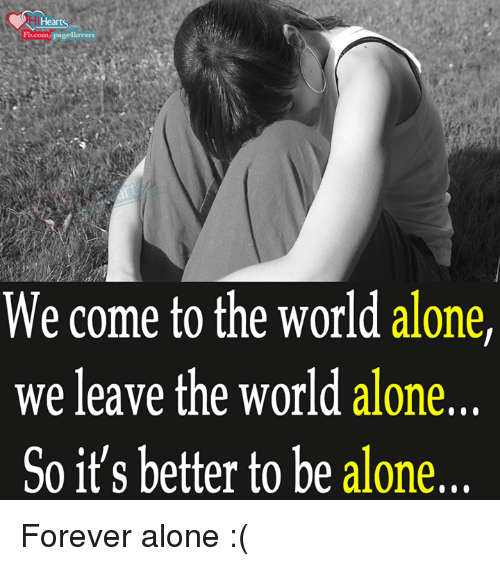 page llovers we come to the world alone we leave the world alone so