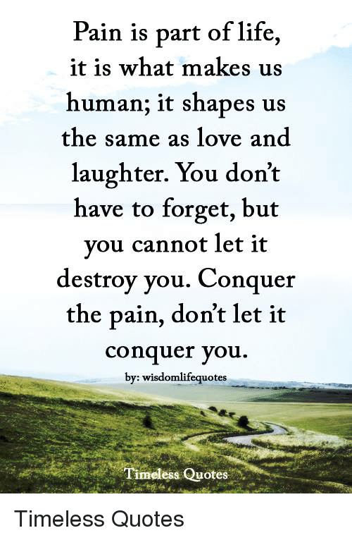 Pain Is Part Of Life Human It Shapes Us Laughter You Dont It Is