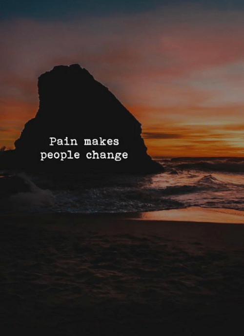Change, Pain, and People: Pain makes  people change
