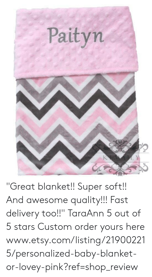 """Memes, Etsy, and etsy.com: Paityn """"Great blanket!! Super soft!! And awesome quality!!! Fast delivery too!!"""" TaraAnn  5 out of 5 stars   Custom order yours here www.etsy.com/listing/219002215/personalized-baby-blanket-or-lovey-pink?ref=shop_review"""