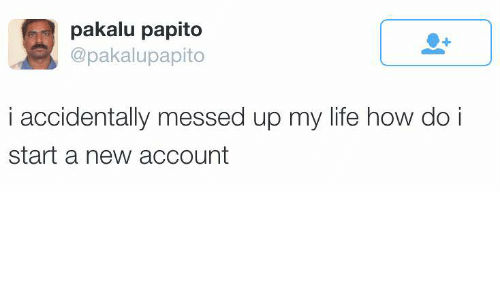 Messed Up Life Quotes: Pakalu Papito I Accidentally Messed Up My Life How Do I
