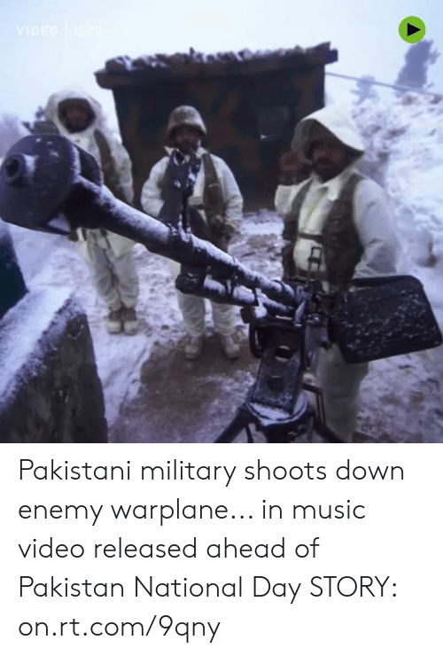 Dank, Music, and Pakistan: Pakistani military shoots down enemy warplane... in music video released ahead of Pakistan National Day  STORY: on.rt.com/9qny