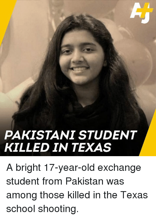 Memes, School, and Pakistan: PAKISTANI STUDENT  KILLED IN TEXAS A bright 17-year-old exchange student from Pakistan was among those killed in the Texas school shooting.